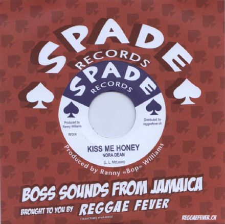 Nora Dean - Kiss Me Honey / Ranny Williams & Hippy Boys  -  Running Wild (Spade / Reggae Fever) 7""